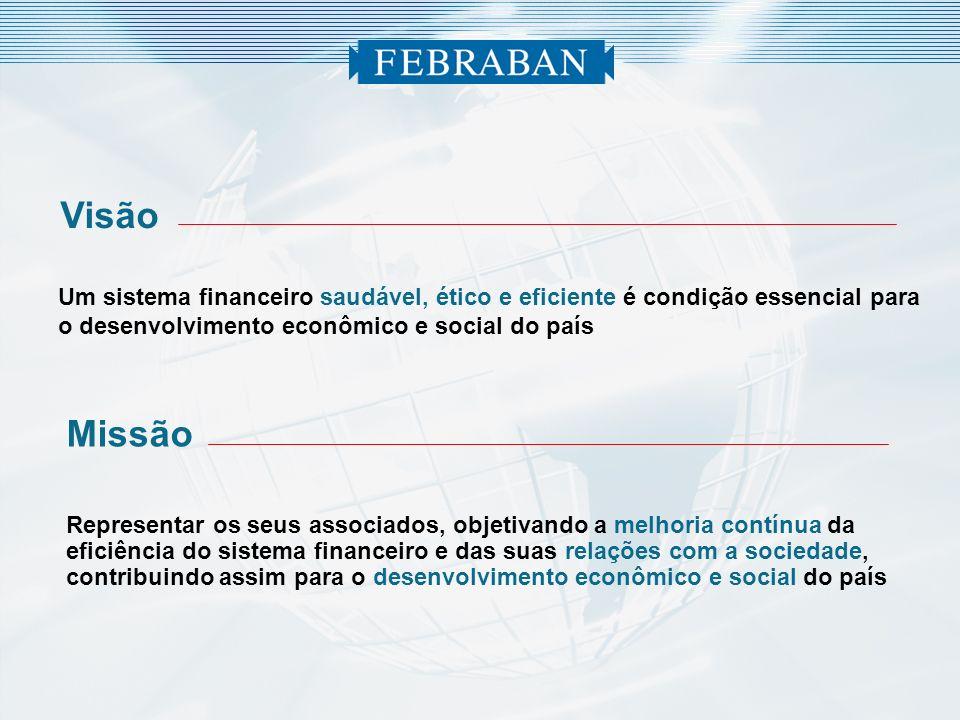 Visão Um sistema financeiro saudável, ético e eficiente é condição essencial para o desenvolvimento econômico e social do país Missão Representar os s