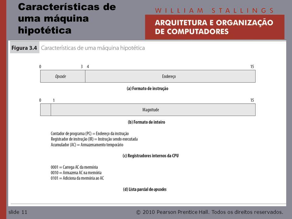 © 2010 Pearson Prentice Hall. Todos os direitos reservados.slide 11 Características de uma máquina hipotética