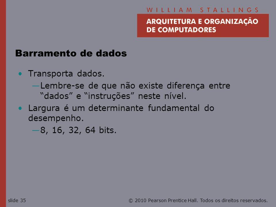 © 2010 Pearson Prentice Hall. Todos os direitos reservados.slide 35 Barramento de dados Transporta dados. Lembre-se de que não existe diferença entre