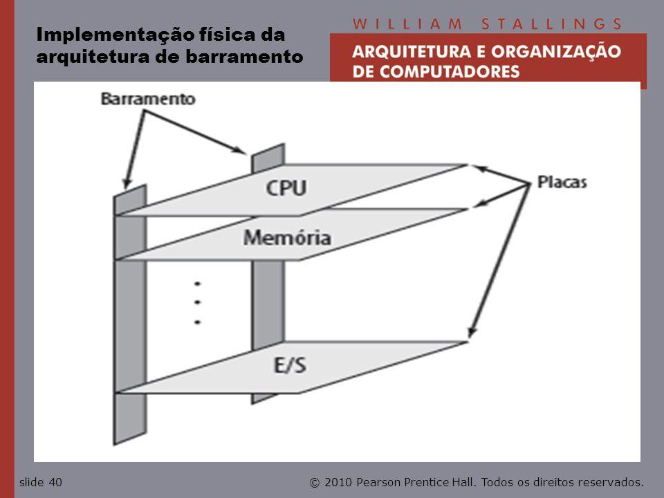 © 2010 Pearson Prentice Hall. Todos os direitos reservados.slide 40 Implementação física da arquitetura de barramento