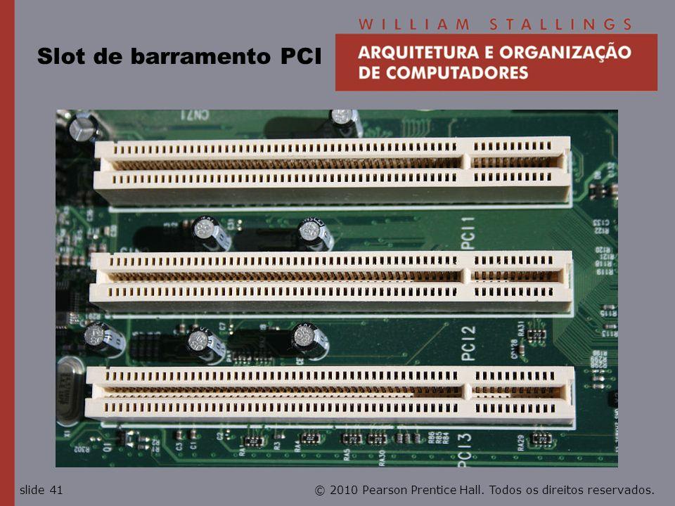 © 2010 Pearson Prentice Hall. Todos os direitos reservados.slide 41 Slot de barramento PCI