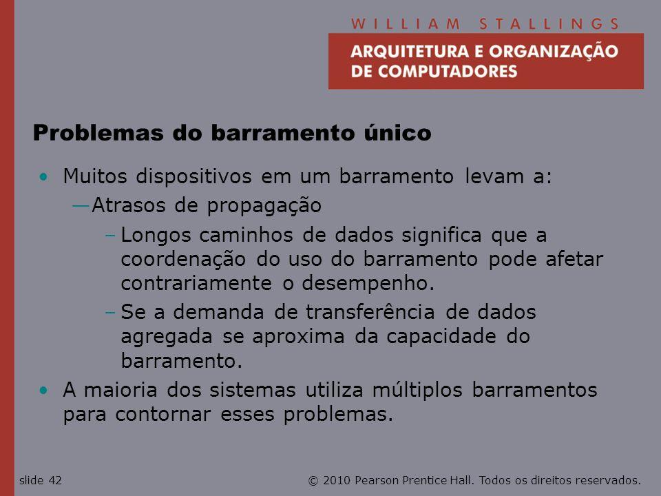 © 2010 Pearson Prentice Hall. Todos os direitos reservados.slide 42 Problemas do barramento único Muitos dispositivos em um barramento levam a: Atraso