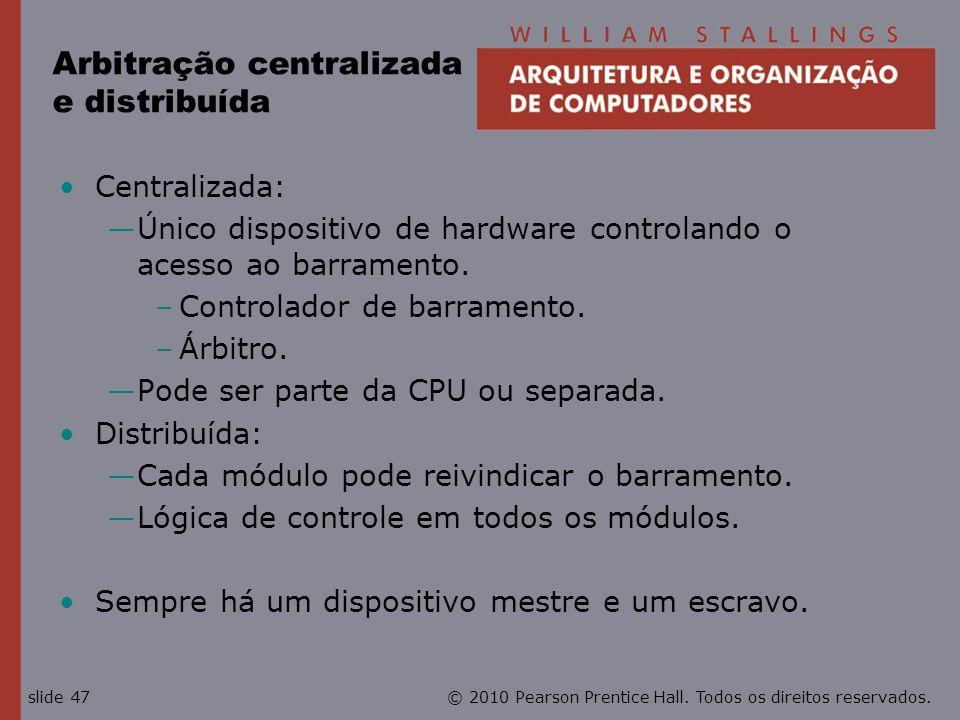 © 2010 Pearson Prentice Hall. Todos os direitos reservados.slide 47 Arbitração centralizada e distribuída Centralizada: Único dispositivo de hardware