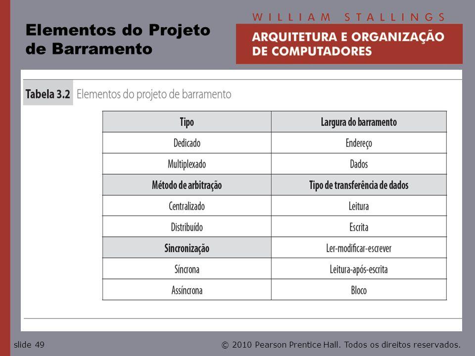 © 2010 Pearson Prentice Hall. Todos os direitos reservados.slide 49 Elementos do Projeto de Barramento