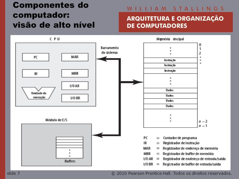 © 2010 Pearson Prentice Hall. Todos os direitos reservados.slide 7 Componentes do computador: visão de alto nível