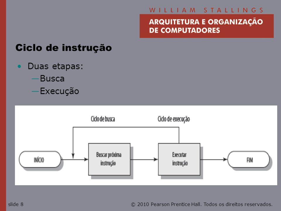 © 2010 Pearson Prentice Hall. Todos os direitos reservados.slide 8 Ciclo de instrução Duas etapas: Busca Execução