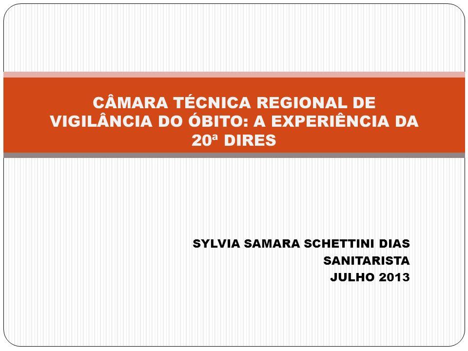 SYLVIA SAMARA SCHETTINI DIAS SANITARISTA JULHO 2013 CÂMARA TÉCNICA REGIONAL DE VIGILÂNCIA DO ÓBITO: A EXPERIÊNCIA DA 20ª DIRES