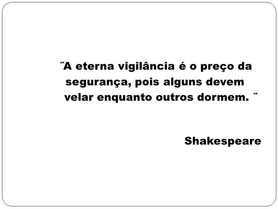 ˝A eterna vigilância é o preço da segurança, pois alguns devem velar enquanto outros dormem. ˝ Shakespeare