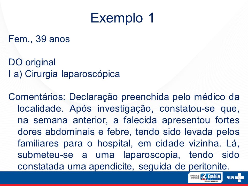 Fem., 39 anos DO original I a) Cirurgia laparoscópica Comentários: Declaração preenchida pelo médico da localidade. Após investigação, constatou-se qu