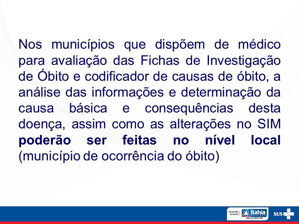 Nos municípios que dispõem de médico para avaliação das Fichas de Investigação de Óbito e codificador de causas de óbito, a análise das informações e