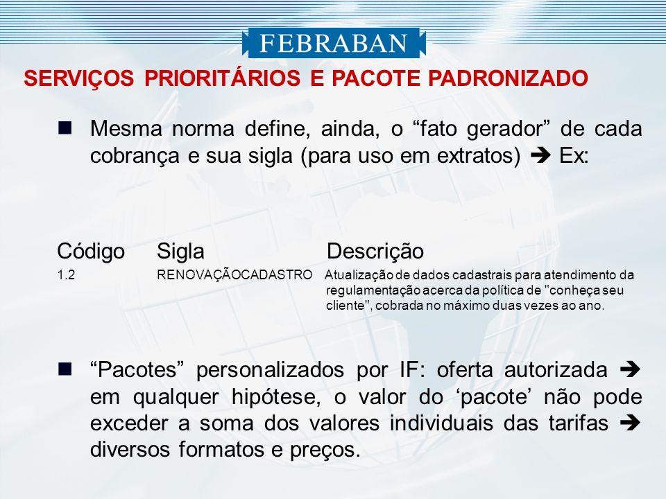 SERVIÇOS PRIORITÁRIOS E PACOTE PADRONIZADO Mesma norma define, ainda, o fato gerador de cada cobrança e sua sigla (para uso em extratos) Ex: CódigoSig