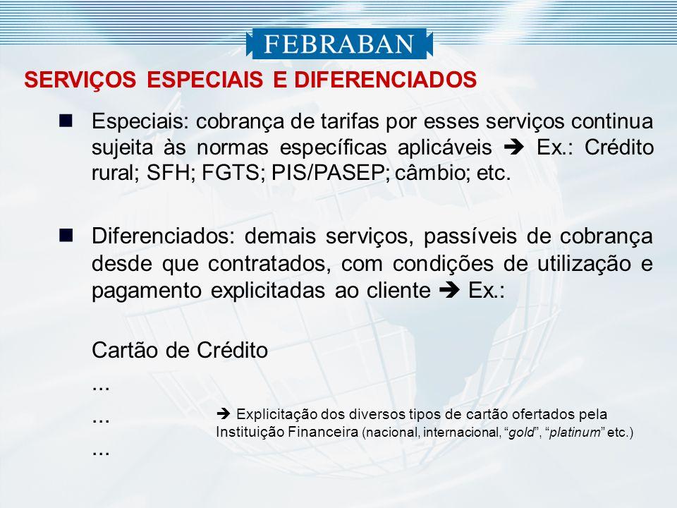 SERVIÇOS ESPECIAIS E DIFERENCIADOS Especiais: cobrança de tarifas por esses serviços continua sujeita às normas específicas aplicáveis Ex.: Crédito ru