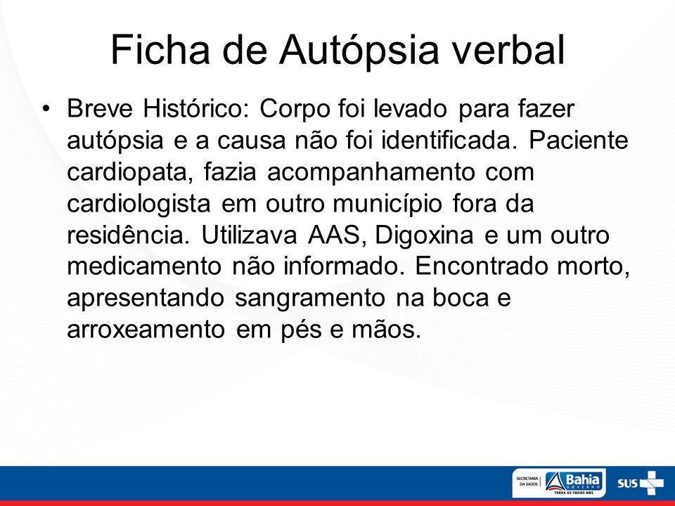 Ficha de Autópsia verbal Breve Histórico: Corpo foi levado para fazer autópsia e a causa não foi identificada. Paciente cardiopata, fazia acompanhamen