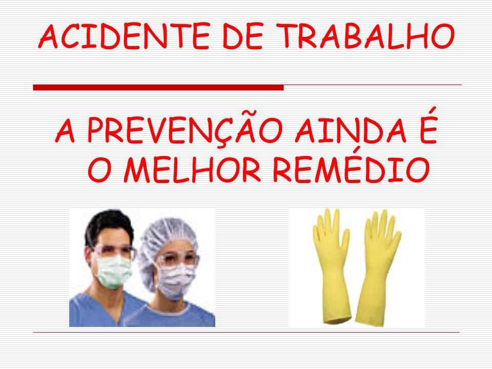 ACIDENTE DE TRABALHO A PREVENÇÃO AINDA É O MELHOR REMÉDIO