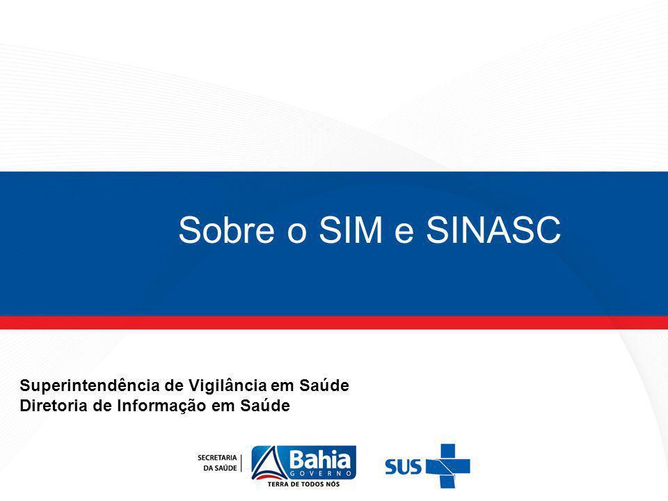 Sobre o SIM e SINASC Superintendência de Vigilância em Saúde Diretoria de Informação em Saúde