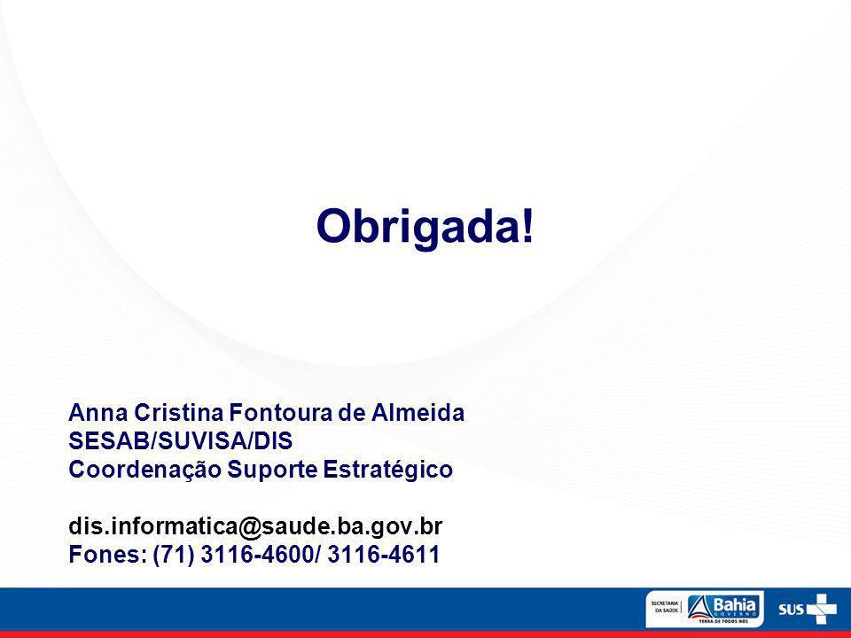 Anna Cristina Fontoura de Almeida SESAB/SUVISA/DIS Coordenação Suporte Estratégico dis.informatica@saude.ba.gov.br Fones: (71) 3116-4600/ 3116-4611 Ob