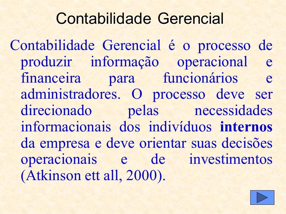 Contabilidade Gerencial Contabilidade Gerencial é o processo de produzir informação operacional e financeira para funcionários e administradores.