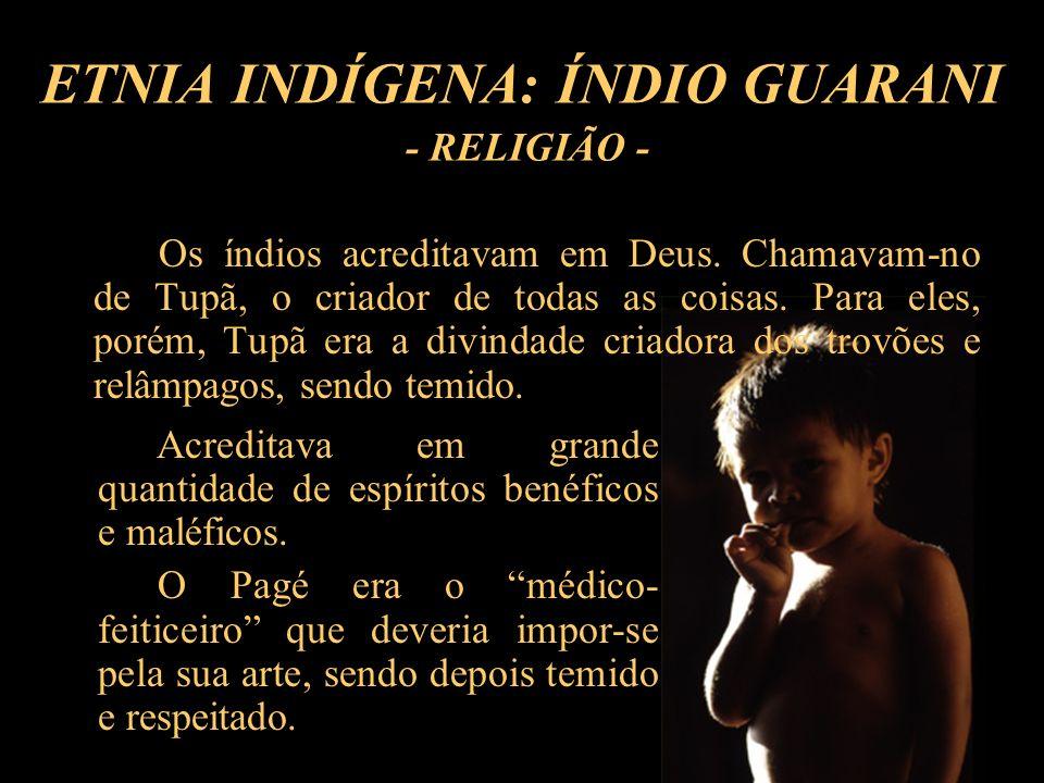 Os índios acreditavam em Deus. Chamavam-no de Tupã, o criador de todas as coisas. Para eles, porém, Tupã era a divindade criadora dos trovões e relâmp