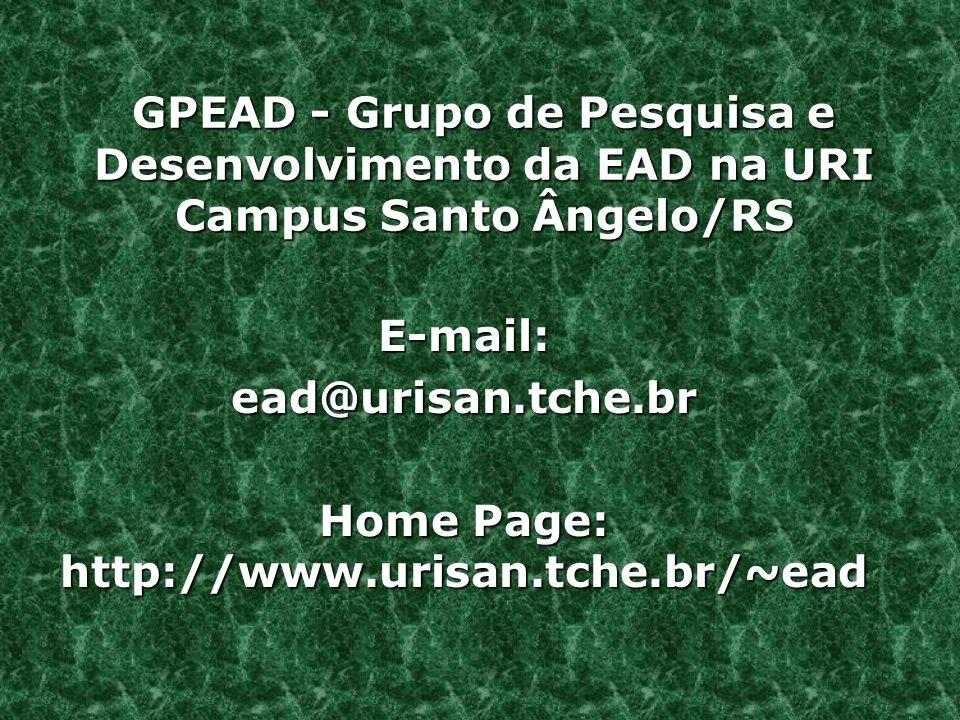 GPEAD - Grupo de Pesquisa e Desenvolvimento da EAD na URI Campus Santo Ângelo/RS E-mail:ead@urisan.tche.br Home Page: http://www.urisan.tche.br/~ead