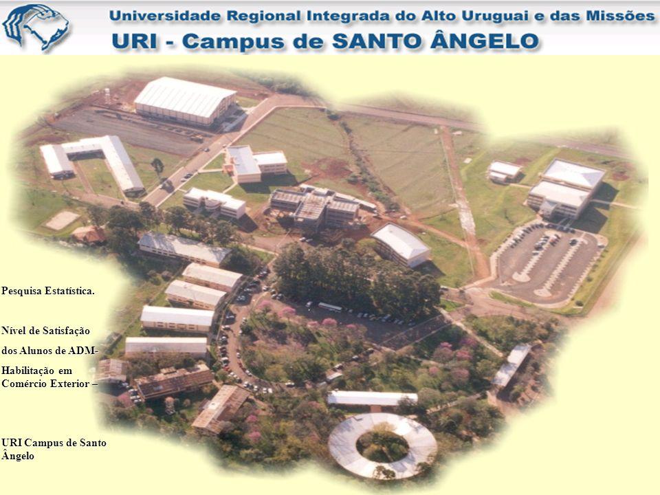 INTRODUÇÃO A presente pesquisa estatística aqui apresentada, foi realizada na Universidade Regional Integrada do Alto Uruguai e das Missões/URI – Santo Ângelo, com o objetivo de tornar claro o nível de satisfação dos alunos do curso de Administração com Habilitação em Comércio Exterior desta mesma Instituição.
