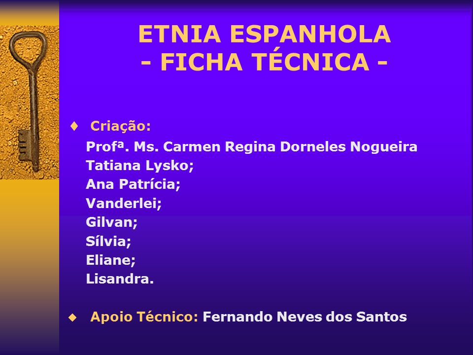 ETNIA ESPANHOLA - FICHA TÉCNICA - Criação: Profª. Ms. Carmen Regina Dorneles Nogueira Tatiana Lysko; Ana Patrícia; Vanderlei; Gilvan; Sílvia; Eliane;