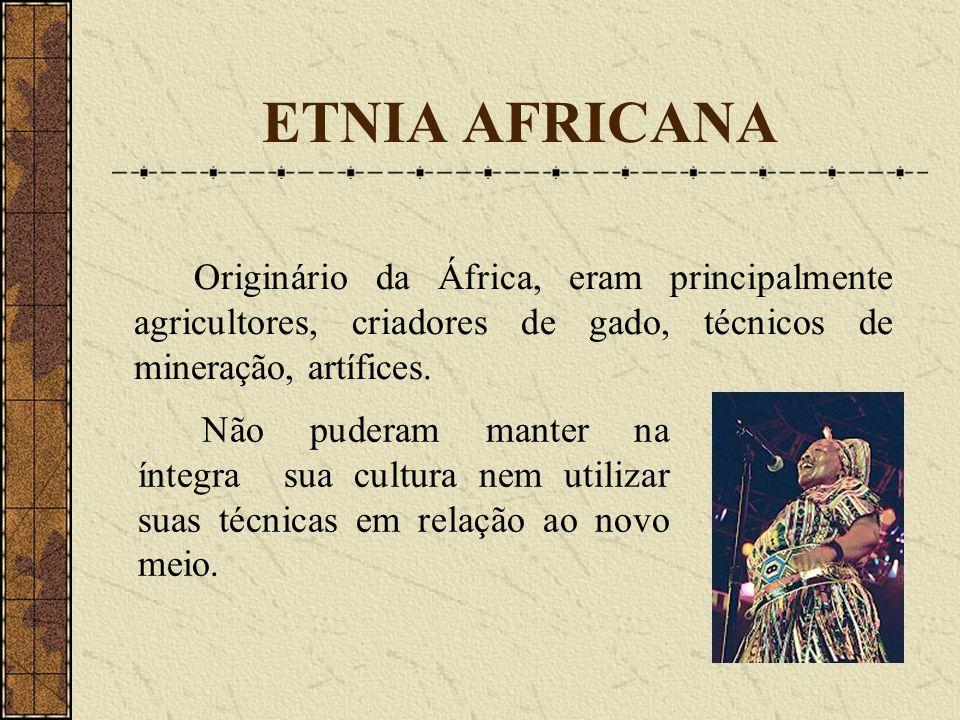 ETNIA AFRICANA Originário da África, eram principalmente agricultores, criadores de gado, técnicos de mineração, artífices. Não puderam manter na ínte