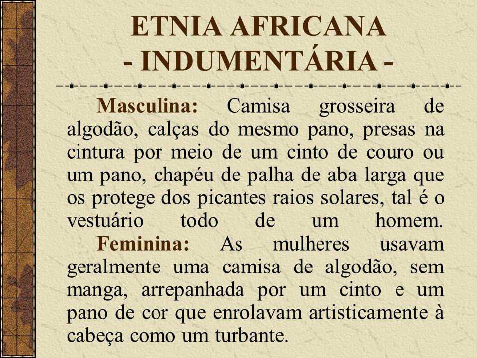 ETNIA AFRICANA - INDUMENTÁRIA - Masculina: Camisa grosseira de algodão, calças do mesmo pano, presas na cintura por meio de um cinto de couro ou um pano, chapéu de palha de aba larga que os protege dos picantes raios solares, tal é o vestuário todo de um homem.