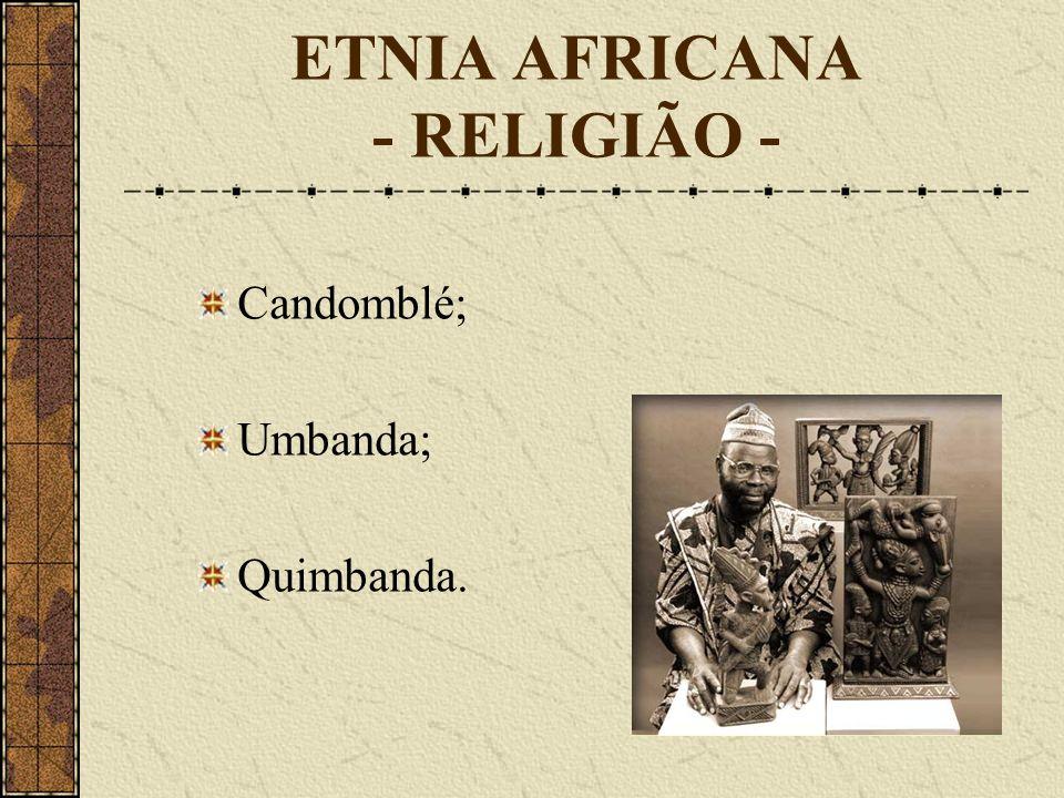 ETNIA AFRICANA - RELIGIÃO - Candomblé; Umbanda; Quimbanda.