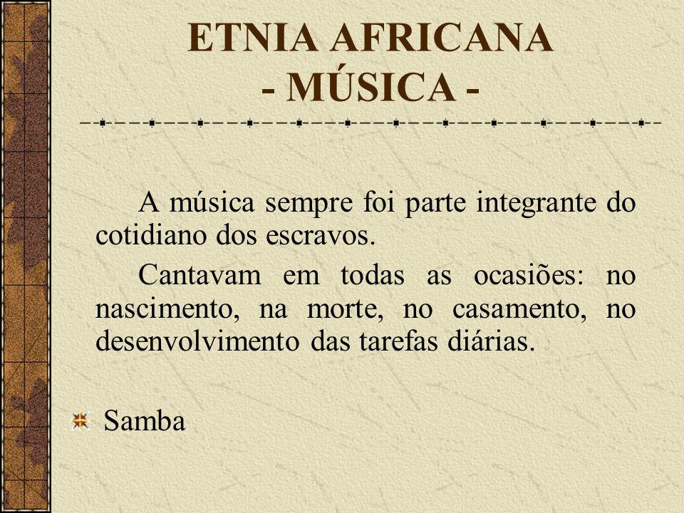 ETNIA AFRICANA - MÚSICA - A música sempre foi parte integrante do cotidiano dos escravos. Cantavam em todas as ocasiões: no nascimento, na morte, no c