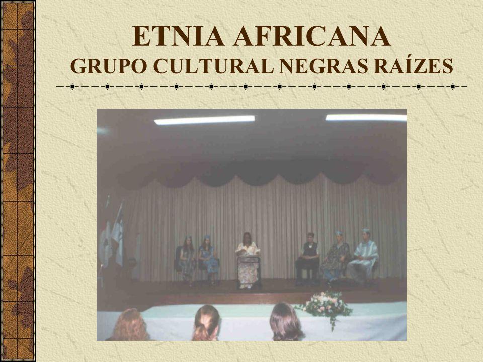 ETNIA AFRICANA GRUPO CULTURAL NEGRAS RAÍZES