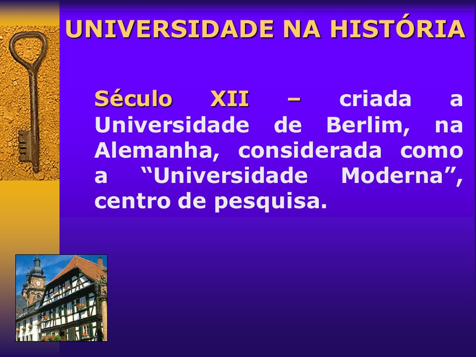 Século XIX – Século XIX – com o incremento da industrialização, foi instituída a Universidade Napoleônica, na França. UNIVERSIDADE NA HISTÓRIA - surgi