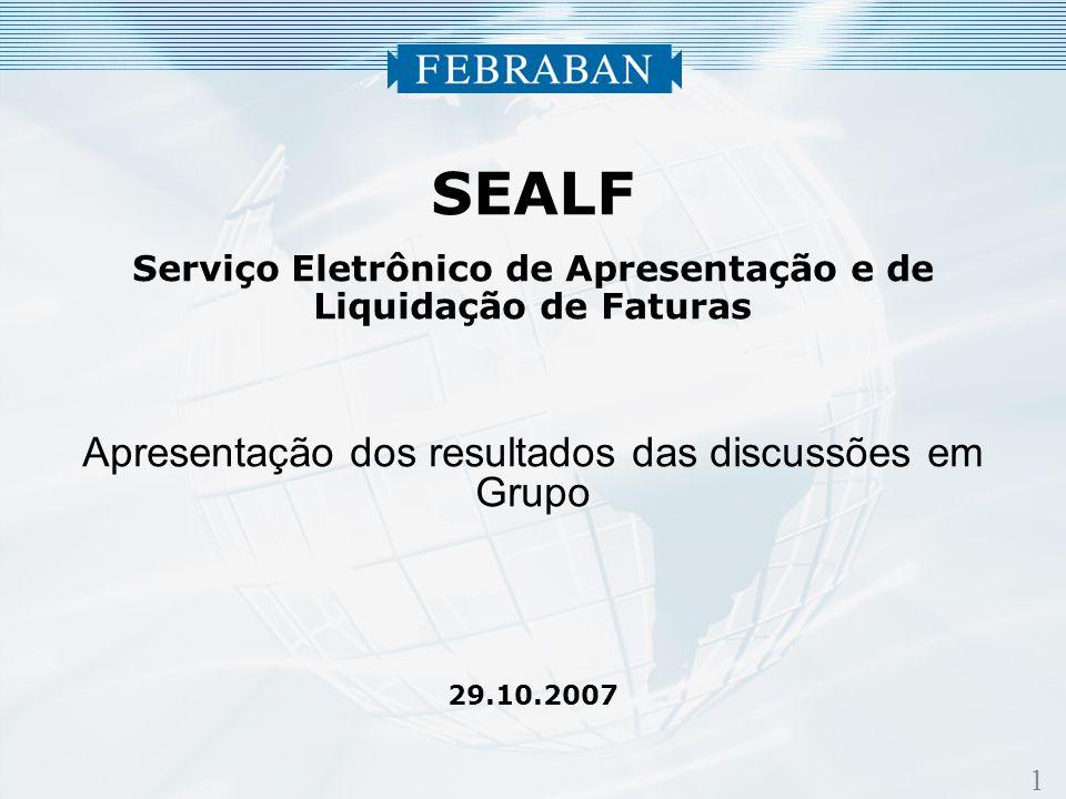 1 SEALF Serviço Eletrônico de Apresentação e de Liquidação de Faturas Apresentação dos resultados das discussões em Grupo 29.10.2007
