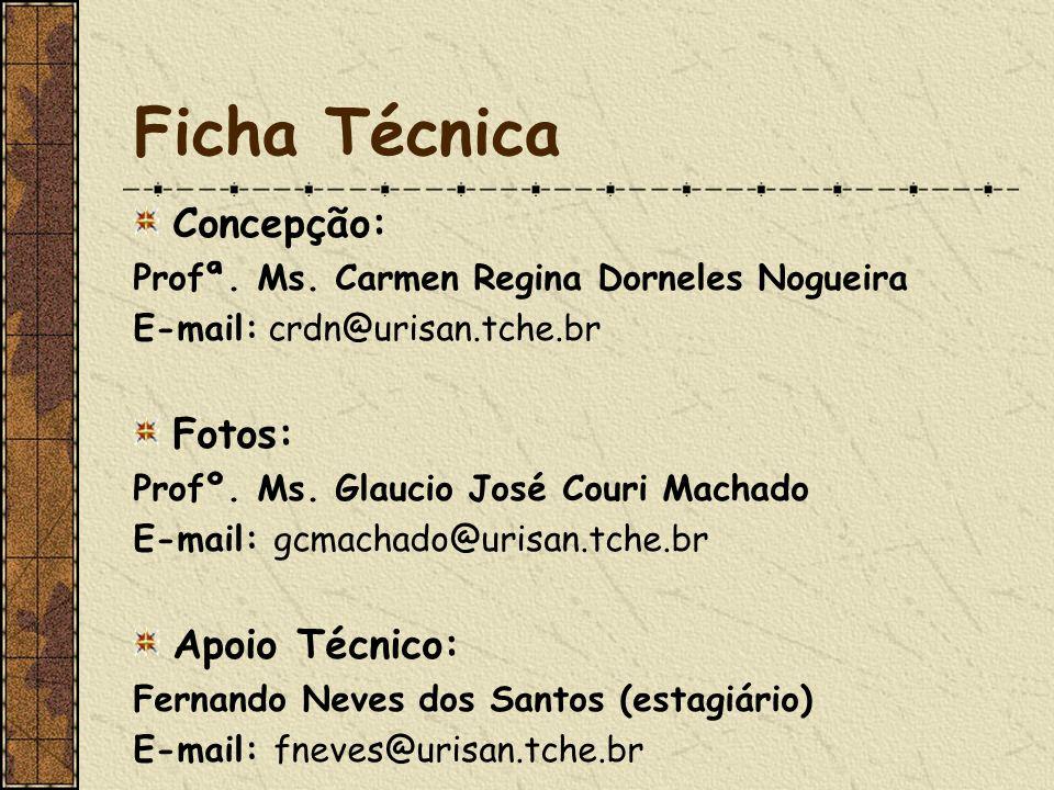 Ficha Técnica Concepção: Profª. Ms. Carmen Regina Dorneles Nogueira E-mail: crdn@urisan.tche.br Fotos: Profº. Ms. Glaucio José Couri Machado E-mail: g