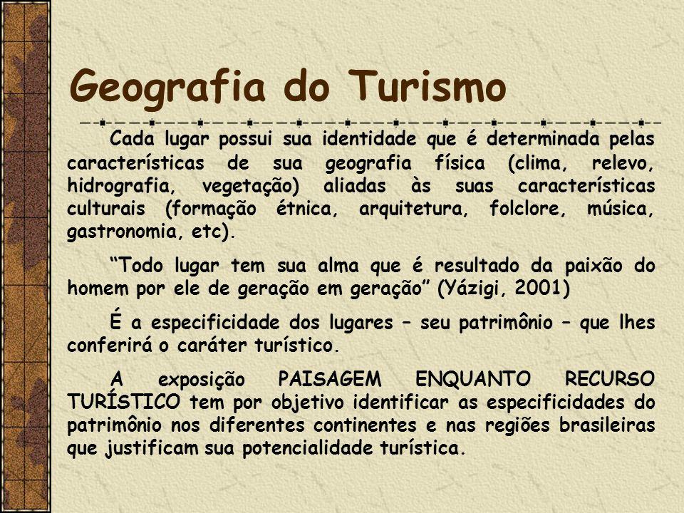 Geografia do Turismo Cada lugar possui sua identidade que é determinada pelas características de sua geografia física (clima, relevo, hidrografia, vegetação) aliadas às suas características culturais (formação étnica, arquitetura, folclore, música, gastronomia, etc).