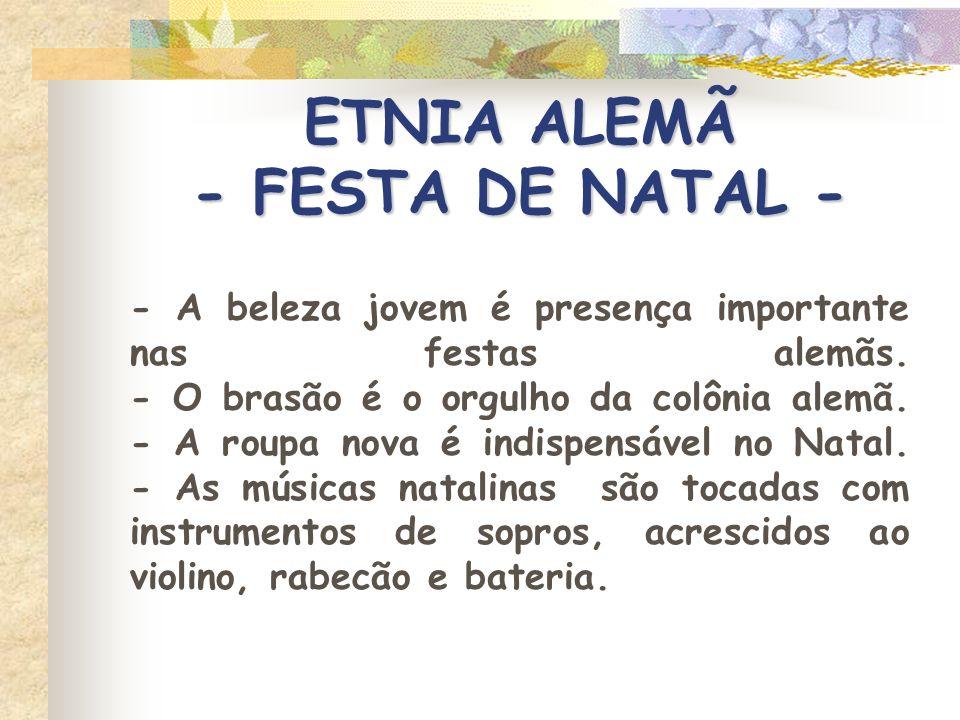 ETNIA ALEMÃ - FESTA DE NATAL - - A beleza jovem é presença importante nas festas alemãs. - O brasão é o orgulho da colônia alemã. - A roupa nova é ind