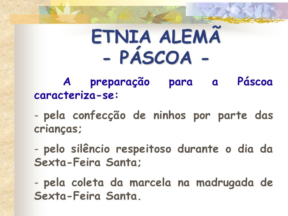 ETNIA ALEMÃ - PÁSCOA - A preparação para a Páscoa caracteriza-se: - pela confecção de ninhos por parte das crianças; - pelo silêncio respeitoso durant