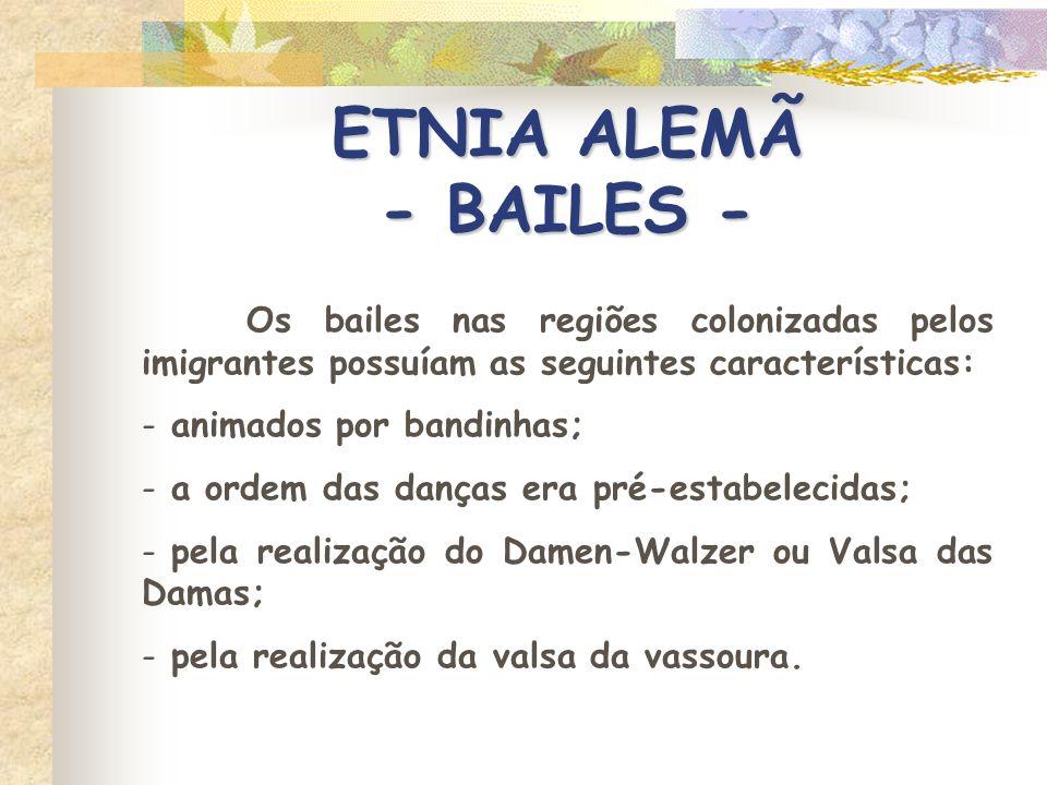 ETNIA ALEMÃ - BAILES - Os bailes nas regiões colonizadas pelos imigrantes possuíam as seguintes características: - animados por bandinhas; - a ordem d