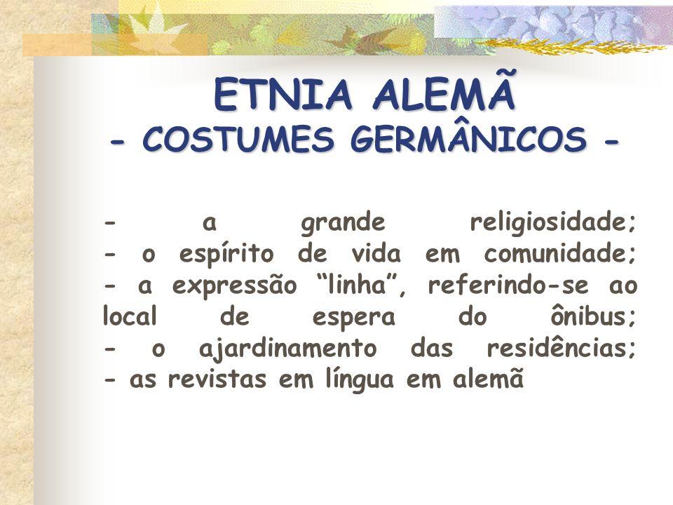 ETNIA ALEMÃ - COSTUMES GERMÂNICOS - - a grande religiosidade; - o espírito de vida em comunidade; - a expressão linha, referindo-se ao local de espera