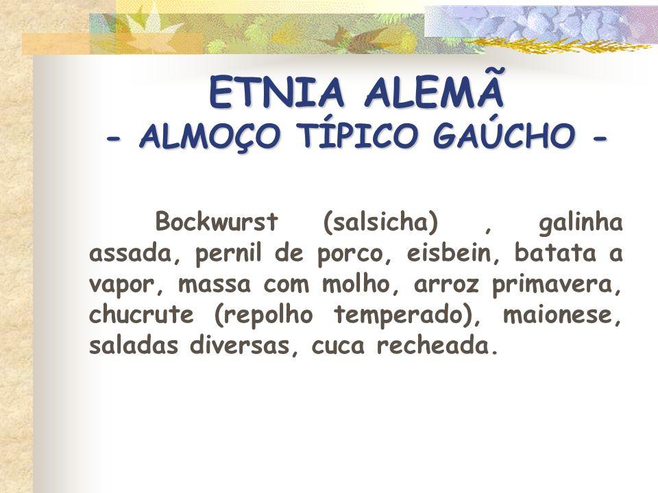 ETNIA ALEMÃ - ALMOÇO TÍPICO GAÚCHO - Bockwurst (salsicha), galinha assada, pernil de porco, eisbein, batata a vapor, massa com molho, arroz primavera,