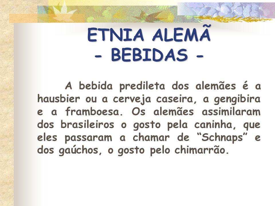 ETNIA ALEMÃ - BEBIDAS - A bebida predileta dos alemães é a hausbier ou a cerveja caseira, a gengibira e a framboesa. Os alemães assimilaram dos brasil