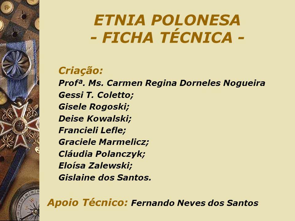 ETNIA POLONESA - FICHA TÉCNICA - Criação: Profª. Ms. Carmen Regina Dorneles Nogueira Gessi T. Coletto; Gisele Rogoski; Deise Kowalski; Francieli Lefle
