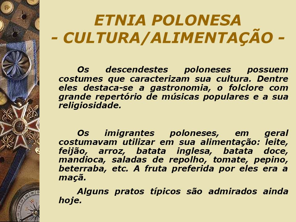 ETNIA POLONESA - CULTURA/ALIMENTAÇÃO - Os descendestes poloneses possuem costumes que caracterizam sua cultura. Dentre eles destaca-se a gastronomia,