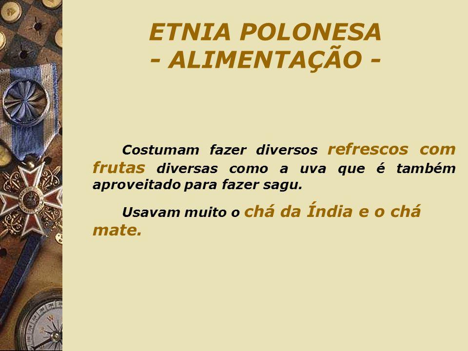ETNIA POLONESA - ALIMENTAÇÃO - Costumam fazer diversos refrescos com frutas diversas como a uva que é também aproveitado para fazer sagu. Usavam muito