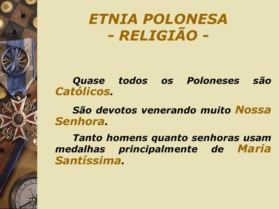 ETNIA POLONESA - RELIGIÃO - Quase todos os Poloneses são Católicos. São devotos venerando muito Nossa Senhora. Tanto homens quanto senhoras usam medal