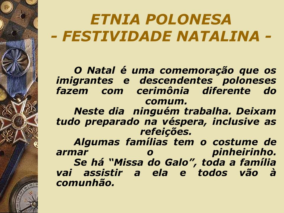 ETNIA POLONESA - A CEIA NATALINA - A mesa é coberta por uma toalha de linho sob a qual é colocado alfafa, feno trigo ou centeio que é trazido e abençoado pelo pai.