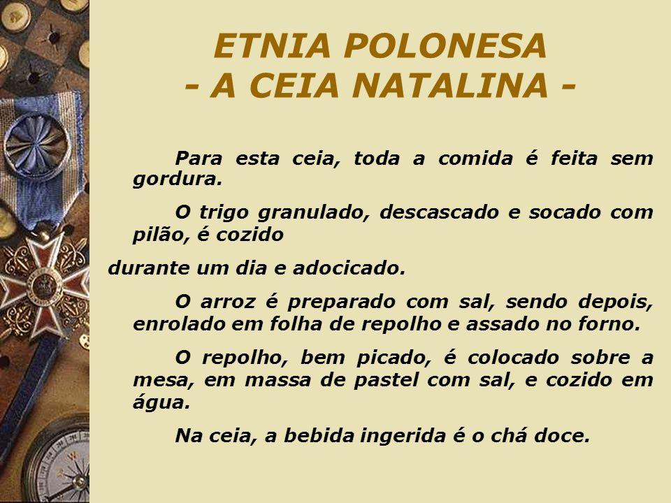 ETNIA POLONESA - A CEIA NATALINA - Para esta ceia, toda a comida é feita sem gordura. O trigo granulado, descascado e socado com pilão, é cozido duran