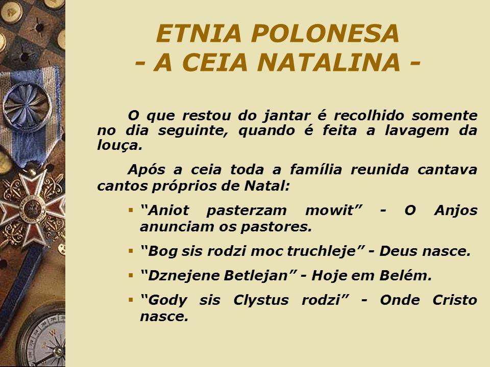 ETNIA POLONESA - A CEIA NATALINA - O que restou do jantar é recolhido somente no dia seguinte, quando é feita a lavagem da louça. Após a ceia toda a f