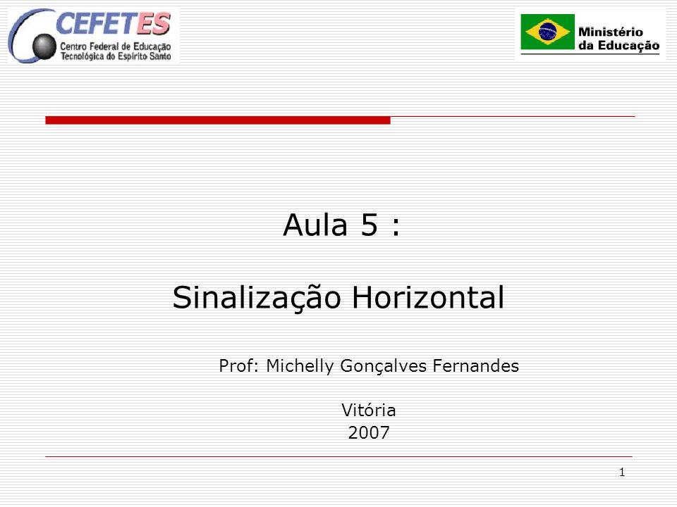 1 Aula 5 : Sinalização Horizontal Prof: Michelly Gonçalves Fernandes Vitória 2007