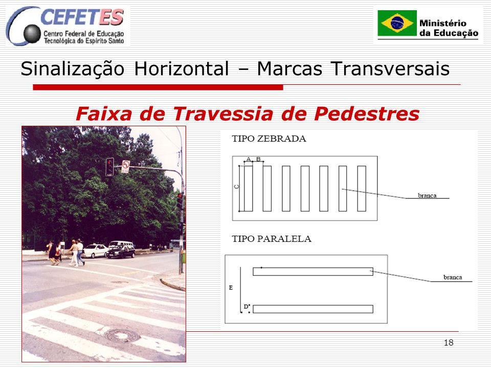 18 Sinalização Horizontal – Marcas Transversais Faixa de Travessia de Pedestres