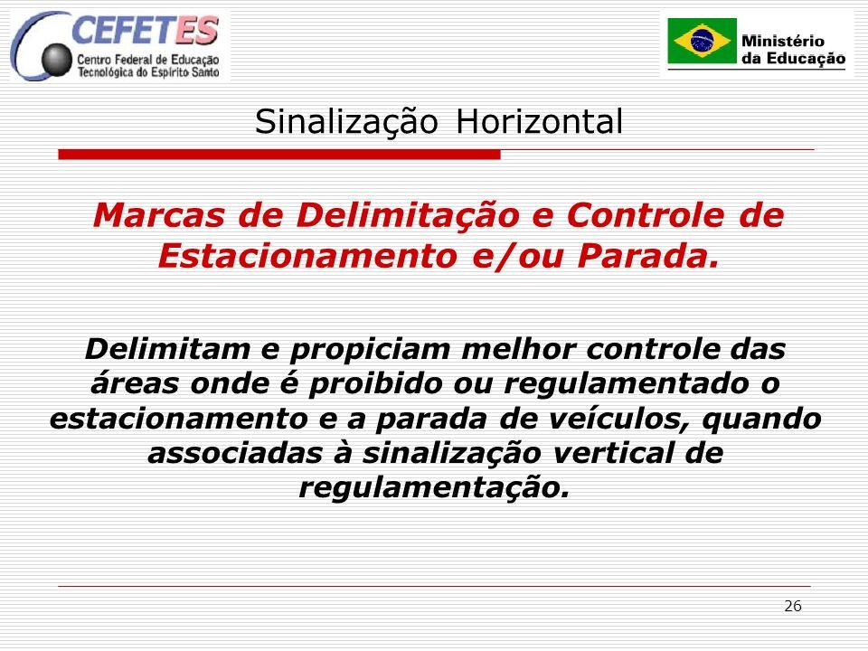 26 Sinalização Horizontal Marcas de Delimitação e Controle de Estacionamento e/ou Parada. Delimitam e propiciam melhor controle das áreas onde é proib